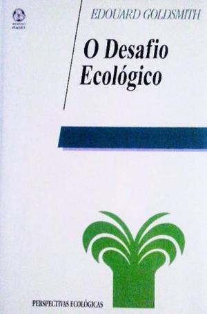 O Desafio Ecológico - E. Goldsmith - Ed. Piaget - Capa Dura