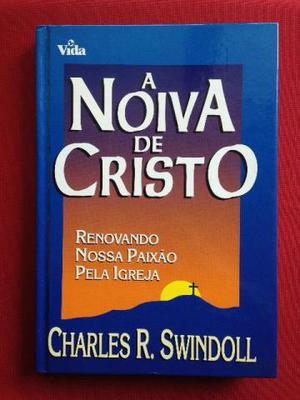 Livro - A Noiva De Cristo - Charles R. Swindoll - Ed. Vida