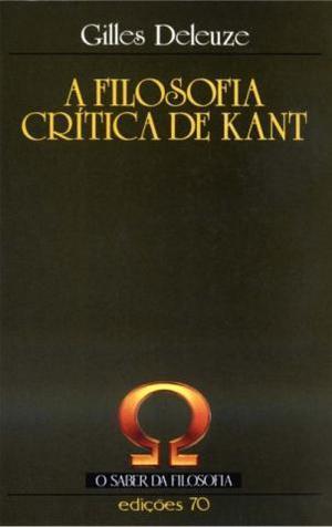 A Filosofia Crítica de Kant - Gilles Deleuze