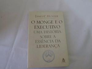 Livro O Monge E O Executivo James C Hunter