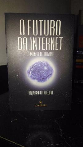 O Futuro da Internet - Hildeberto Aleluia