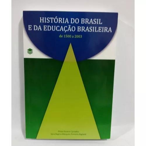 História Do Brasil E Da Educação Brasileira De 1500 A