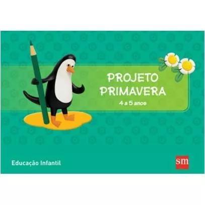 Projeto Primavera - 4 A 5 Anos - Educação Infant