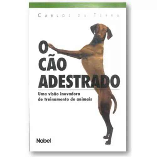 O Cão Adestrado - Uma Visão Inovadora De Treinamento...