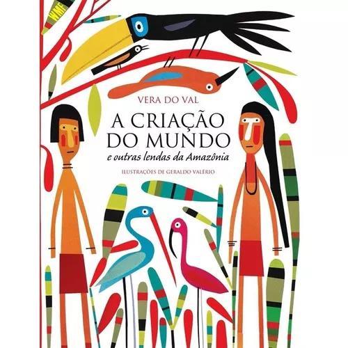 A Criação Do Mundo E Outras Lendas Da Amazônia