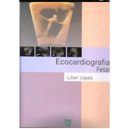 Livro Ecocardiografia Fetal - Lilian Lopes Frete Grátis