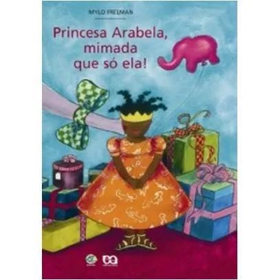 Princesa Arabela, Mimada Que Só Ela! - Col. Giramundo