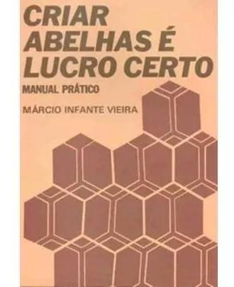Criar Abelhas É Lucro Certo - Manual Prático - 5ª Ed.