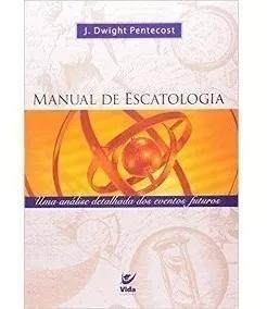 Livro J.d.pentecost - Manual De Escatologia - Capa Flexível