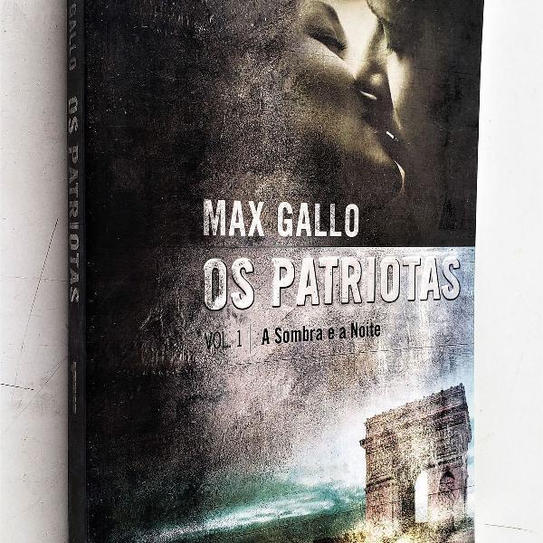 os patriotas - vol. 1 - a sombra e a noite - max gallo