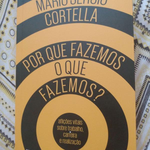 livro porque Fazemos o que fazemos Mário Sérgio Cortella