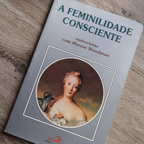 Feminilidade consciente - Dra Marion Woodman